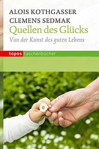 Quellen des Glücks: Von der Kunst des guten Lebens (Topos Taschenbücher)