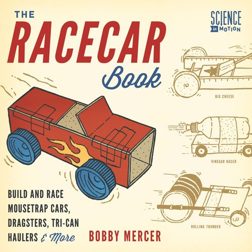 (The Racecar Book: Build and Race Mousetrap Cars, Dragsters, Tri-Can Haulers & More (Science in Motion))