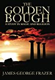Image of The Golden Bough: A Study of Magic and Religion