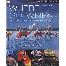 Where To Go When: Written by Joseph Rosendo, 2007 Edition, Publisher: Dorling Kindersley Ltd. [Hardcover]