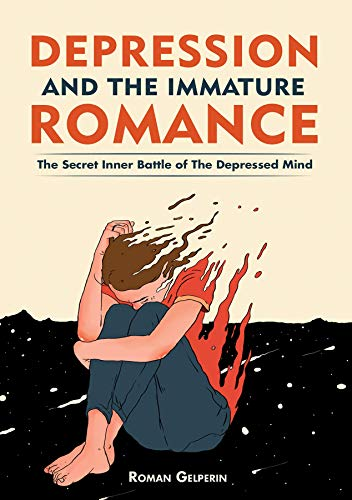 Depression and the Immature Romance: The Secret Inner Battle of the Depressed Mind