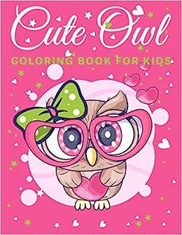 Cute Owl Coloring Book For Kids Children Coloring Book For Boys Girls Age 3 8 With 50 Fun Coloring Cool Kids Learning Animals Bird Owl Publishing Berson Betvian 9798572545760 Amazon Com Books