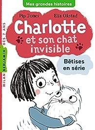 Charlotte et son chat invisible - Bêtises en série par Pip Jones