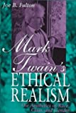 Mark Twain's Ethical Realism : The Aesthetics of Race, Class, and Gender, Fulton, Joe B., 0826211445