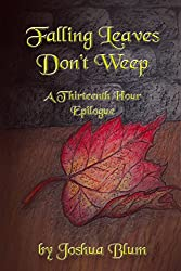 Falling Leaves Don't Weep: A Thirteenth Hour Epilogue