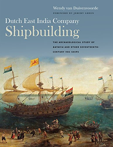 Dutch East India Company Shipbuilding: The Archaeological Study of Batavia and Other Seventeenth-Century VOC Ships (Ed Rachal Foundation Nautical Archaeology Series)