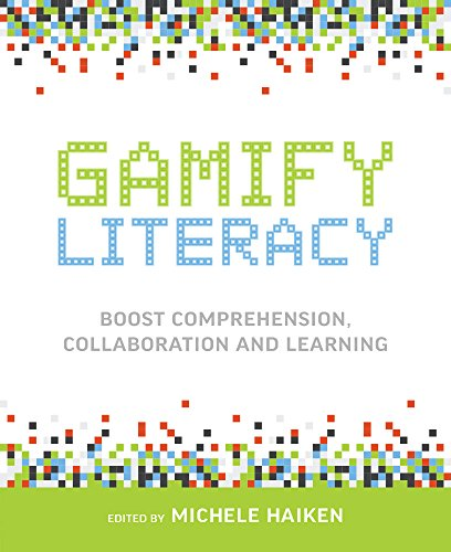 Gamify Literacy: Boost Comprehension, Collaboration and Learning by [Haiken, Michele]