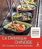 La Diététique Chinoise : L'alimentation énergétique selon la M.T.C. 50 recettes et leurs bienfaits