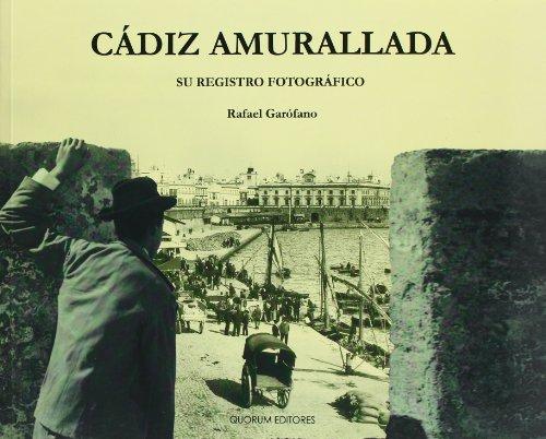 Descargar Libro Cádiz Amurallada. Su Registro Fotográfico Rafael Garófano Sánchez