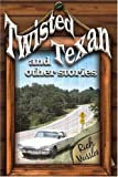 Twisted Texan and Other Stories, Richard Mussler, 1413742130