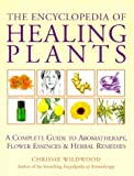 The Encyclopedia of Healing Plants, Chrissie Wildwood, 0749918756