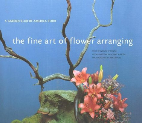 The Fine Art of Flower Arranging: A Garden Club of America Book