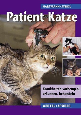 Patient Katze. Krankheiten vorbeugen, erkennen, behandeln