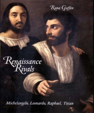 Renaissance Rivals: Michelangelo, Leonardo, Raphael, Titian