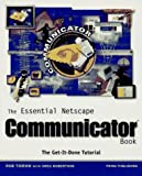 Essential Netscape Communicator Book, Rob Tidrow, 0761507337