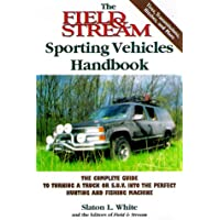 The Field & Stream Sporting Vehicles Handbook: The Complete Guide to Turning a Truck or Sport-utility Vehicle into the Perfect Hunting and Fishing Machine