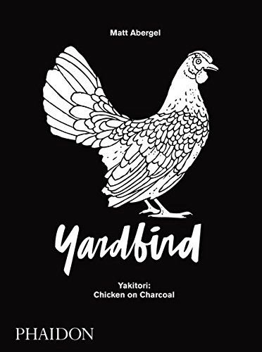 Yardbird: Yakitori: Chicken on Charcoal by Matt Abergel