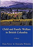 Child and Family Welfare in British Columbia, Purvey, Diane and Walmsley, Chris, 1550592904