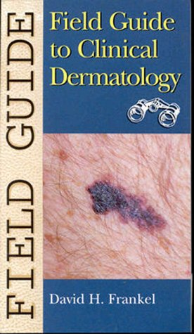 Field Guide to Clinical Dermatology (Field Guide Series)