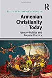 Armenian Christianity Today: Identity Politics