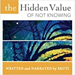 The Hidden Value of Not Knowing |  Sruti