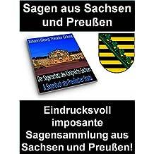Sagen aus Sachsen und Preußen: Eindrucksvoll imposante Sagensammlung aus Sachsen und Preußen! (German Edition)