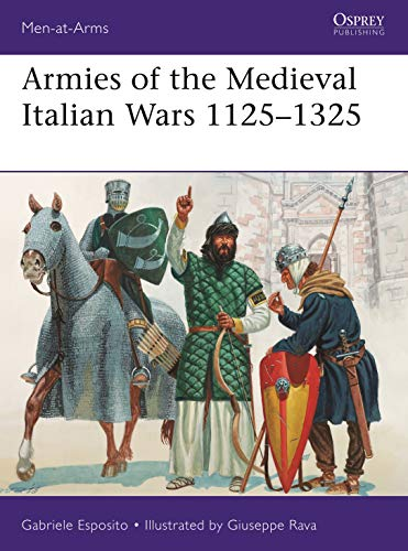 (Armies of the Medieval Italian Wars 1125-1325 (Men-at-Arms Book 523) )
