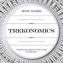 Trekonomics: The Economics of Star Trek Audiobook by Manu Saadia Narrated by Oliver Wyman