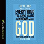 Everything You Always Wanted to Know About God (But Were Afraid to Ask): The Jesus Edition | Eric Metaxas