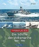 Die Schiffe der Volksmarine 1960 - 1990: Von Schnellbooten über Minensuchboote und U-Boot-Jäger bis zu Versorgern und Schleppern: ein aktueller Gesamtüberblick der Volksmarine