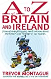 A To Z Of Britain And Ireland: (Almost) Everything you ever needed to know about the history and heritage of our islands