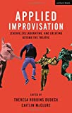 Kyпить Applied Improvisation: Leading, Collaborating, and Creating Beyond the Theatre на Amazon.com