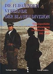 Die fliegenden Verbände der BLAUEN Division: Einsatzgeschichte und Uniformierung im Rußlandeinsatz 1941-1943