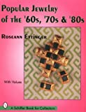 Popular Jewelry of the 60s, 70s And 80s, Roseann Ettinger, 0887409989