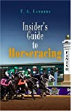 Insider's Guide to Horseracing, T. A. Landers, 1594160082
