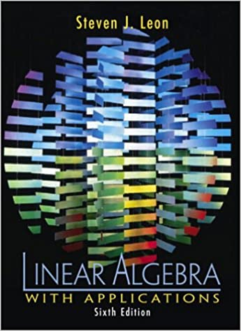 Linear algebra with applications steven j leon 9780130337818 linear algebra with applications 6th edition fandeluxe Choice Image