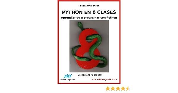 Python en 8 clases: Aprendiendo a programar con Python (Spanish Edition) 4.01, Sebastian Bassi, Virginia Gonzalez, eBook - Amazon.com