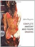 Complete Anatomy and Figure Drawing, John Raynes, 0713490365