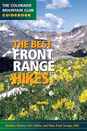 The Best Front Range Hikes (Colorado Mountain Club Guidebooks) (The Colorado Mountain Club GuideBook) (Best Mountain Hikes In Us)