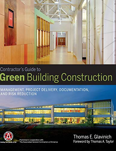 Contractor's Guide to Green Building Construction: Management, Project Delivery, Documentation, and Risk Reduction (Sustainable Construction Green Building Design And Delivery)