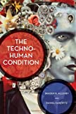 The Techno-Human Condition by Braden Allenby, Daniel Sarewitz Picture