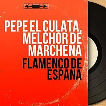 Flamenco de España (Mono Version) de Pepe el Culata, Melchor de Marchena en Amazon Music - Amazon.es