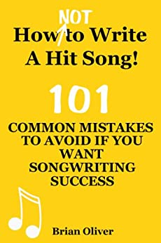 HOW [NOT] TO WRITE A HIT SONG! - 101 Common Mistakes To Avoid If ...