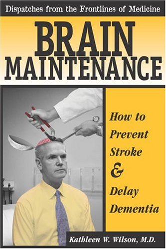 Brain Maintenance: How To Prevent Stroke & Delay Dementia (Dispatches From the Frontlines of Medicine) pdf