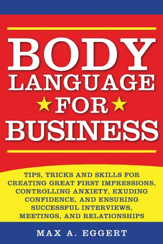Body Language for Business: Tips, Tricks, and Skills for Creating Great First Impressions, Controlling Anxiety, Exuding Confidence, and Ensuring Successful Interviews, Meetings, and Relationships cover