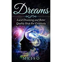 Dreams: Lucid Dreaming and Better Quality Sleep For Creativity (Melatonin Bedroom Mindset Mindfulness Meditation Relaxing Energy Stress Free Freedom Sex Resting Diet Exercises Muscles Image)