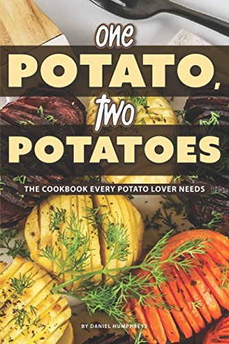 One Potato, Two Potatoes: The Cookbook Every Potato Lover Needs by Daniel Humphreys