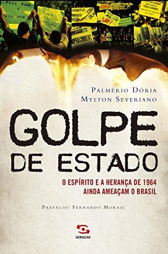 Golpe de Estado. O Espirito e a Herança de 1964 Ainda Ameaçam o Brasil