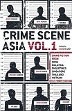 Crime Scene Asia: Crime fiction from India, Malaysia, Philippines, Singapore, Thailand & Vietnam: Volume 1