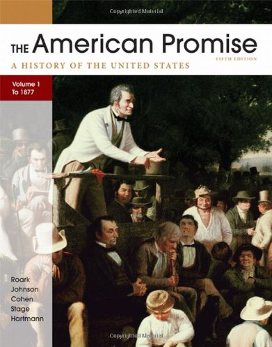 The American Promise, Volume I: To 1877: A History of the United States
